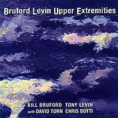 Play & Download Bruford Levin Upper Extremities by Tony Levin | Napster