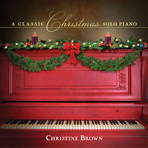 A Classic Christmas: Solo Piano by Christine Brown