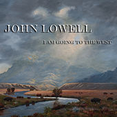 I Am Going to the West by John Lowell