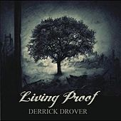 Play & Download Living Proof by Derrick Drover | Napster