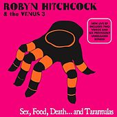 Play & Download Sex, Food, Death and Tarantulas DIGITAL by Robyn Hitchcock | Napster
