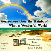Play & Download Somewhere Over the Rainbow/What a Wonderful World - Hawaiian Style Songs by Relaxation Guitar Maestro | Napster