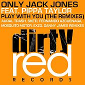 Play With You (The Remixes) (feat. Pippa Taylor) by Only Jack Jones