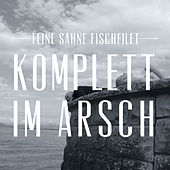 Play & Download Komplett im Arsch by Feine Sahne Fischfilet | Napster