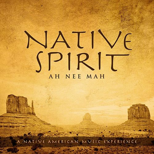 Play & Download Native Spirit: A Native American Music Experience by Ah Nee Mah | Napster