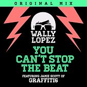 You Can´t Stop The Beat (feat. Jamie Scott of Graffiti6) by Wally Lopez