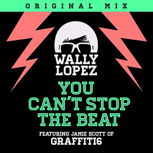 Play & Download You Can´t Stop The Beat (feat. Jamie Scott of Graffiti6) by Wally Lopez | Napster
