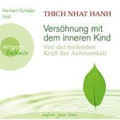 Play & Download Versöhnung mit dem inneren Kind - Von der heilenden Kraft der Achtsamkeit Gekürzte Fassung by Thich Nhat Hanh | Napster