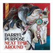 Next Time Around by Darryl Purpose