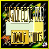 Half Nuts by Sugar Bear Trio