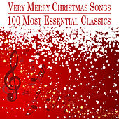 Very Merry Christmas Songs: 100 Most Essential Classics by Various Artists