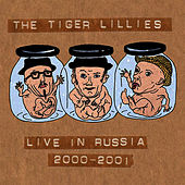 Play & Download Live in Russia 2000-2001 by The Tiger Lillies | Napster