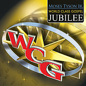 Play & Download Moses Tyson Jr.'s World Class Gospel Jubilee (Live Version) by Various Artists | Napster