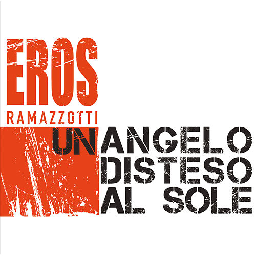 Un Angelo Disteso Al Sole von Eros Ramazzotti