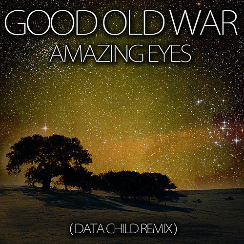 Play & Download Amazing Eyes (Data Child Remix) by Good Old War | Napster