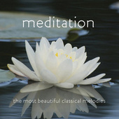Meditation: The Most Beautiful Classical Melodies by Various Artists