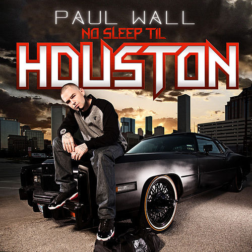 No Sleep Til Houston by Paul Wall