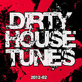 Play & Download Dirty House Tunes 2012-02 by Various Artists | Napster