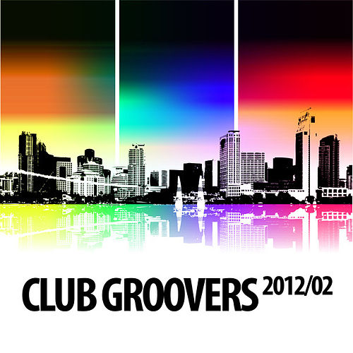 Club Groovers 2012-02 by Various Artists