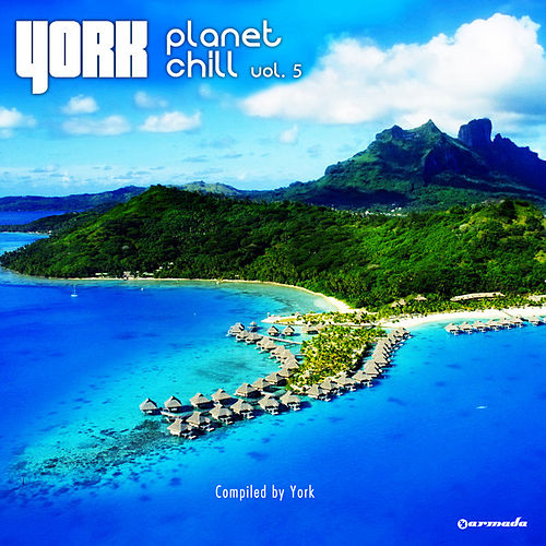 Play & Download Planet Chill, Vol. 5 (Compiled by York) by Various Artists | Napster