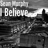 Play & Download I Believe by Sean Murphy | Napster
