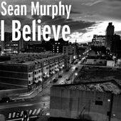 I Believe by Sean Murphy