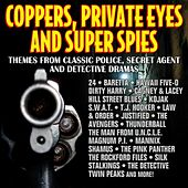 Play & Download Coppers, Private Eyes and Super Spies - Themes from Classic Police, Secret Agent and Detective Dramas by Various Artists | Napster