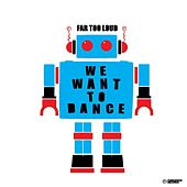 Play & Download We Want to Dance / Banana Boy by Far Too Loud | Napster