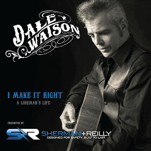 Play & Download I Make It Right (A Lineman's Life) by Dale Watson | Napster