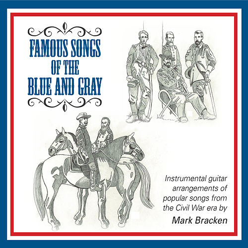 Famous Songs of the Blue and Gray by Mark Bracken