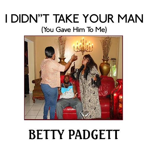 Play & Download I Didn't Take Your Man ( You Gave Him to Me) by Betty Padgett | Napster