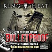 Bullet Proof - Edited (feat. Stretch Money) by King Heat