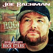 Play & Download Small Town Rock Stars by Joe Bachman | Napster