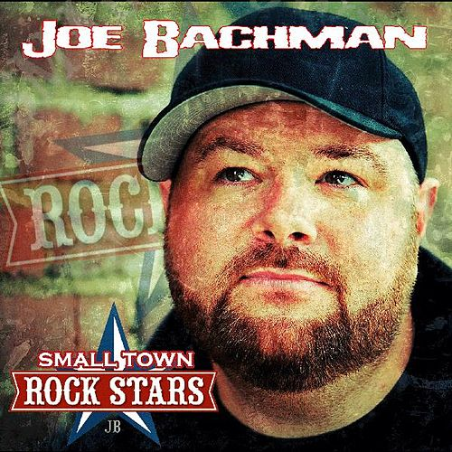 Small Town Rock Stars by Joe Bachman