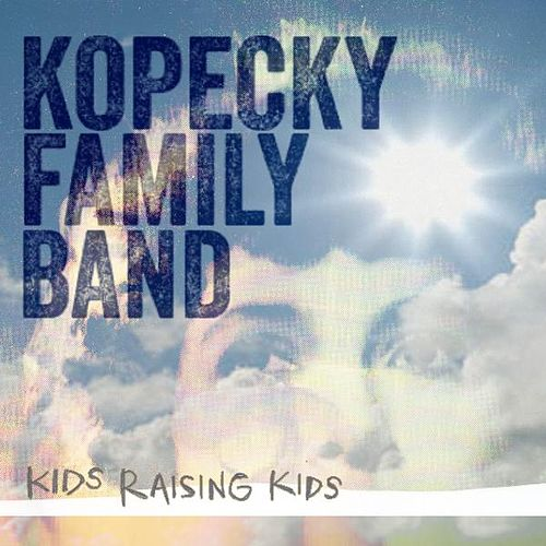 Play & Download Kids Raising Kids by Kopecky Family Band | Napster