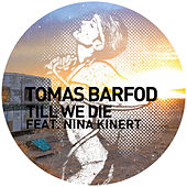 Play & Download Till We Die (Remixes) by Tomas Barfod | Napster