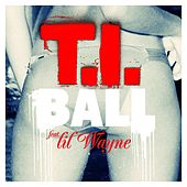 Play & Download Ball (feat. Lil Wayne) by T.I. | Napster