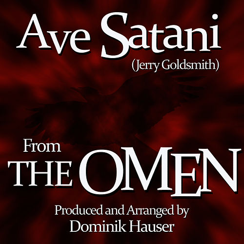 Play & Download Ave Satani (Theme from the 1976 Motion Picture score for 'The Omen') by Dominik Hauser | Napster