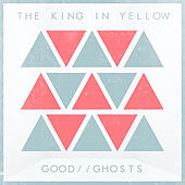 Play & Download Good Ghosts by The King in Yellow | Napster
