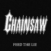 Play & Download Feed the Lie by Chainsaw | Napster