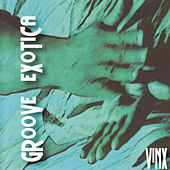 Play & Download Groove Exotica by Vinx | Napster