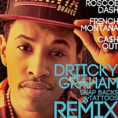 Snap Backs and Tattoos Remix feat. Roscoe Dash, French Montana and Ca$h Out by Driicky Graham
