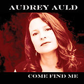 Come Find Me by Audrey Auld