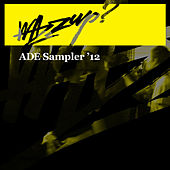 Play & Download Wazzup? ADE Sampler 2012 by Various Artists | Napster