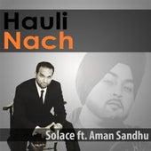 Play & Download Hauli Nach (feat. Aman Sandhu) by Solace | Napster