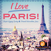 Play & Download I Love Paris! Classic Gypsy Swing & French Accordion Jazz by Café Chill Lounge Club | Napster