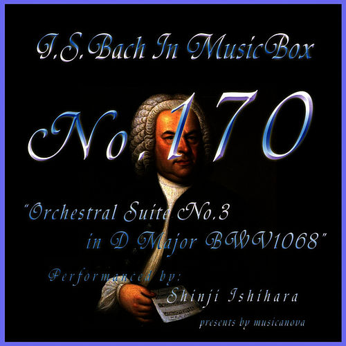 Play & Download Bach In Musical Box 170 / Orchestral Suite No3 D Major Bwv1068 by Shinji Ishihara | Napster