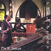 Fix It Jesus by Phil Perry