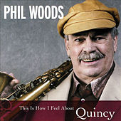 This Is How I Feel About Quincy by Phil Woods