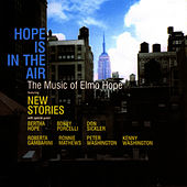Play & Download Hope Is In The Air: The Music Of Elmo Hope by New Stories | Napster